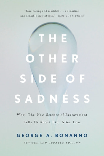 The Other Side of Sadness - What the New Science of Bereavement Tells Us About Life After Loss ebook by George A. Bonanno
