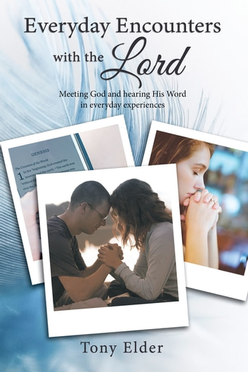 Everyday Encounters with the Lord - Meeting God and hearing His Word in everyday experiences. A year of daily devotional thoughts ebook by Tony Elder