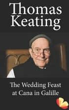 The Wedding Feast at Cana in Galilee ebook by Thomas Keating