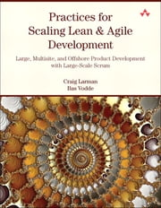 Practices for Scaling Lean & Agile Development - Large, Multisite, and Offshore Product Development with Large-Scale Scrum ebook by Craig Larman,Bas Vodde