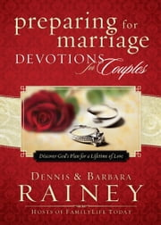 Preparing for Marriage Devotions for Couples - Discover God's Plan for a Lifetime of Love ebook by Dennis Rainey,Barbara Rainey