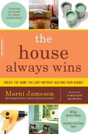 The House Always Wins - Create the Home You Love-Without Busting Your Budget ebook by Marni Jameson,Dominique Browning