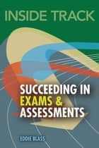 Inside track, Succeeding in Exams and Assessments ebook by Dr Eddie Blass