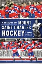 A History of Mount Saint Charles Hockey ebook by Bryan Ethier, Assistant Coach Paul Guay