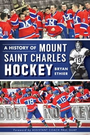 A History of Mount Saint Charles Hockey ebook by Bryan Ethier,Paul Guay