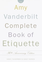The Amy Vanderbilt Complete Book of Etiquette - 50th Anniversay Edition ebook by Nancy Tuckerman,Nancy Dunnan