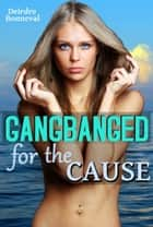 Gangbanged for the Cause ebook by Deirdre Bonneval