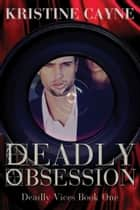 Deadly Obsession ebook by Kristine Cayne