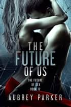The Future of Us ebook by Aubrey Parker