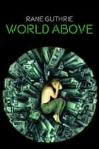 World Above - The Three Cities Series, #1 ebook by Rane Guthrie