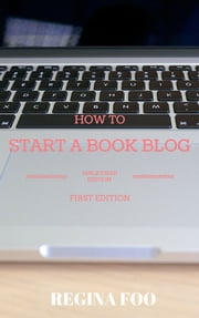 How To Start A Book Blog (Malaysian Edition) ebook by Regina Foo