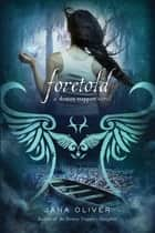Foretold - A Demon Trappers Novel ebook by Jana Oliver