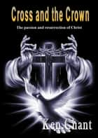 The Cross and the Crown ebook by Ken Chant