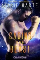 Caging the Beast - Creations, #4 ebook by Marie Harte