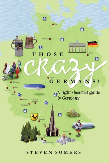 Those Crazy Germans! - A Lighthearted Guide to Germany ebook by Steven Somers