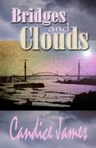 Bridges And Clouds ebook by Candice James