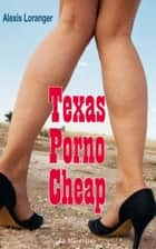 Texas Porno Cheap ebook by Alexis Loranger