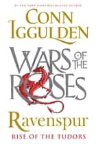 Ravenspur: Rise of the Tudors ebook by Conn Iggulden