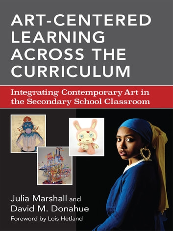 Art-Centered Learning Across the Curriculum - Integrating Contemporary Art in the Secondary Classroom ebook by Julia Marshall,David M. Donahue