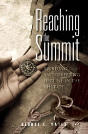 Reaching the Summit - Avoiding and Reversing Decline in the Church ebook by George L. Yates