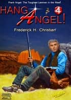 Angel 4: Hang Angel! ebook by Frederick H. Christian