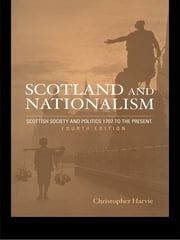 Scotland and Nationalism - Scottish Society and Politics 1707 to the Present ebook by Christopher Harvie