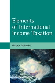 Elements of International Income Taxation ebook by Philippe Malherbe