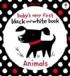 Baby's Very First Black and White Book Animals: Baby's Very First ebook by Stella Baggot
