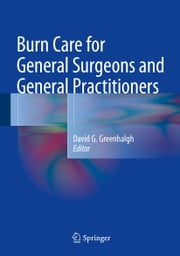 Burn Care for General Surgeons and General Practitioners ebook by David G. Greenhalgh
