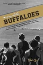 Running with the Buffaloes: A Season Inside with Mark Wetmore, Adam Goucher, and the University of Colorado Men's Cross-Country Team ebook by Lear, Chris