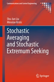 Stochastic Averaging and Stochastic Extremum Seeking ebook by Shu-Jun Liu,Miroslav Krstic