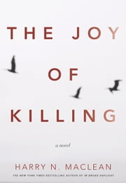 The Joy of Killing - A Novel ebook by Harry MacLean