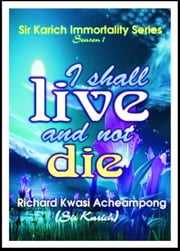 I shall Live and Not Die ebook by Richard Kwasi Acheampong