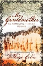 My Grandmother ebook by Fethiye Cetin,Ureen Freely