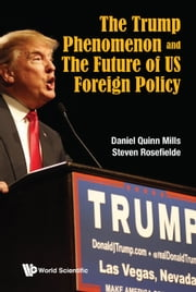 The Trump Phenomenon and the Future of US Foreign Policy ebook by Daniel Quinn Mills,Steven Rosefielde
