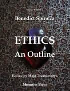 Ethics: An Outline ebook by Maja Trochimczyk, Benedict Spinoza