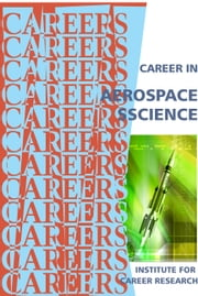 Career in Aerospace Science ebook by Institute For Career Research
