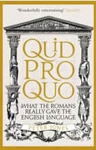 Quid Pro Quo - What the Romans Really Gave the English Language ebook by Peter Jones