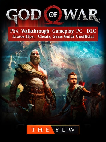 God Of War 4 Ps4 Walkthrough Gameplay Pc Dlc Kratos Tips Cheats Game Guide Unofficial