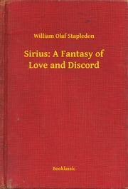 Sirius: A Fantasy of Love and Discord ebook by William Olaf Stapledon