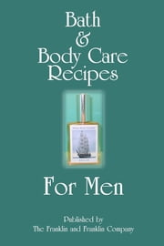 Bath and Body Care Recipes for Men ebook by Ololade Franklin