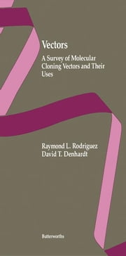 Vectors: A Survey of Molecular Cloning Vectors and Their Uses ebook by Rodriguez, Raymond L.