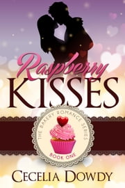 Raspberry Kisses - The Bakery Romance Series, #1 ebook by Cecelia Dowdy