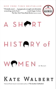 A Short History of Women - A Novel ebook by Kate Walbert