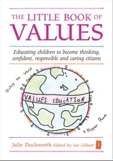 The Little Book of Values - Educating children to become thinking, responsible and caring citizens ebook by Julie Duckworth