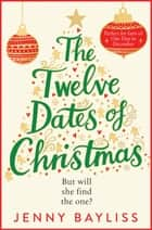 The Twelve Dates of Christmas - The Most Romantic, Uplifting Love Story of the Year! ebook by Jenny Bayliss