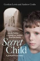 Secret Child ebook by Gordon Lewis,Andrew Crofts