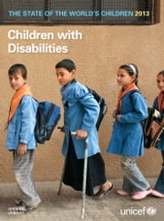 State of the World's Children Report 2013 - Children with Disabilities ebook by UNICEF,United Nations