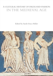A Cultural History of Dress and Fashion in the Medieval Age ebook by Professor Sarah-Grace Heller