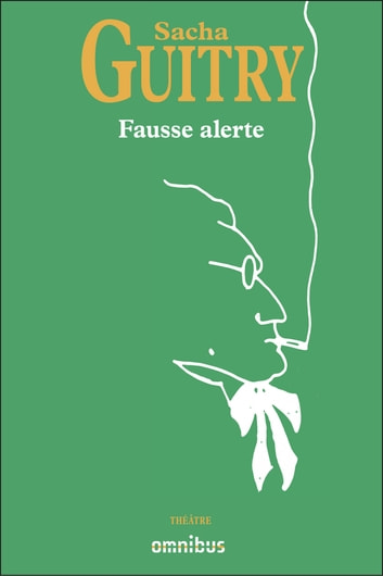 Fausse alerte ebook by Sacha GUITRY